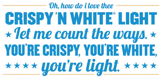 Oh, how do I love thee Crispy 'n White Light let me count the ways. You're cripsy, you're white, you're light.