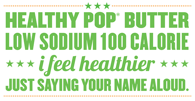 Healthy Pop Butter Low Sodium 100 Calorie I feel healthier just saying your name aloud.